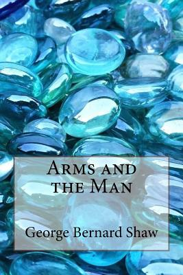 Arms and the Man - Bernard Shaw, George