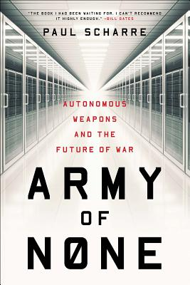 Army of None: Autonomous Weapons and the Future of War - Scharre, Paul