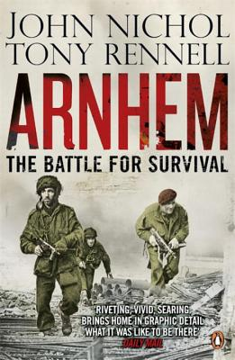 Arnhem: The Battle for Survival - Nichol, John, and Rennell, Tony