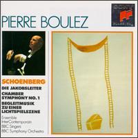 Arnold Schoenberg: Die Jakobsleiter; Chamber Symphony No. 1; Begleitmusik Zu Einer Lichtspielszene - BBC Singers (vocals); Pierre Boulez (conductor)