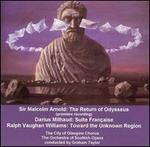 Arnold: The Return of Odysseus: Milhard: Suite Française; Vaughan Williams: Toward the unknown Region