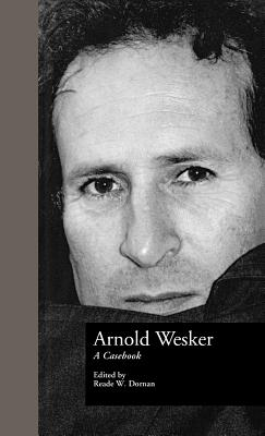 Arnold Wesker: A Casebook - Wesker, Arnold, and Dornan, Reade W (Editor), and King, Kimball (Editor)