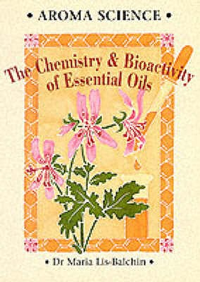 Aroma Science: The Chemistry and Bioactivity of Essential Oils - Lis-Balchin, Maria