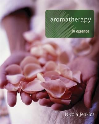 Aromatherapy in Essence - Jenkins, Nicola