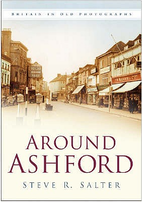 Around Ashford - Salter, Steve R.