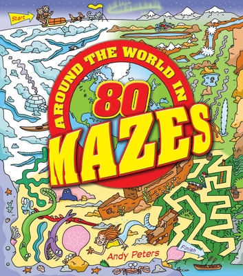 Around the World in 80 Mazes - Peters, Andy