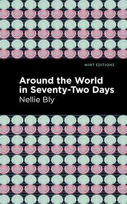 Around the World in Seventy-Two Days - Bly, Nellie, and Editions, Mint (Contributions by)