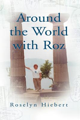 Around the World with Roz - Hiebert, Roselyn