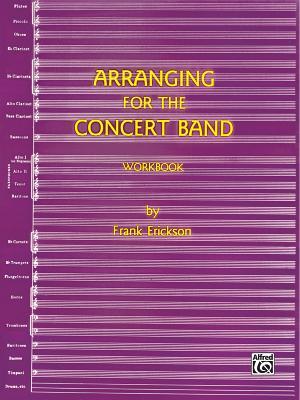 Arranging for the Concert Band: Workbook - Erickson, Frank