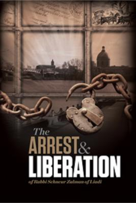 Arrest and Liberation of Rabbi Schneur Zalman of Liadi - Glitzenstein, A Chanoch, and Schochet, J Immanuel, Rabbi (Translated by), and Rosenfeld, Dina Herman