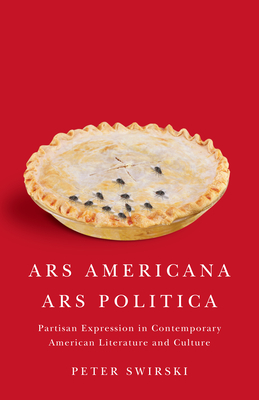 ARS Americana, ARS Politica: Partisan Expression in Contemporary American Literature and Culture - Swirski, Peter