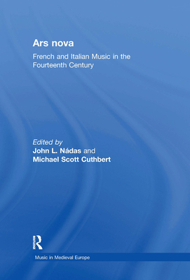 Ars Nova: French and Italian Music in the Fourteenth Century - Nádas, John L, and Cuthbert, Michael Scott