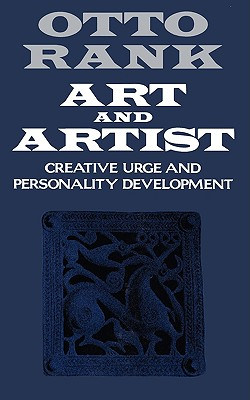 Art and Artist: Creative Urge and Personality Development - Rank, Otto, Professor, and Atkinson, Charles Francis (Translated by), and Nin, Anaïs (Foreword by)