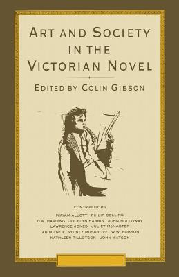 Art and Society in the Victorian Novel: Essays on Dickens and His Contemporaries - Gibson, Colin, Dr.
