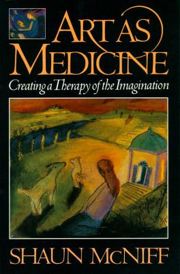 Art as Medicine: Creating a Therapy of the Imagination - McNiff, Shaun