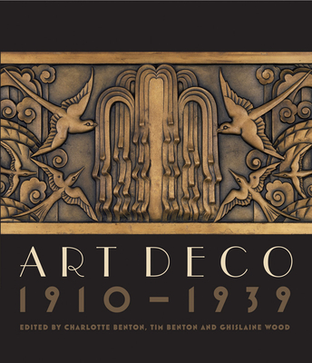 Art Deco 1910-1939 - Benton, Charlotte (Editor), and Benton, Tim (Editor), and Wood, Ghislaine (Editor)