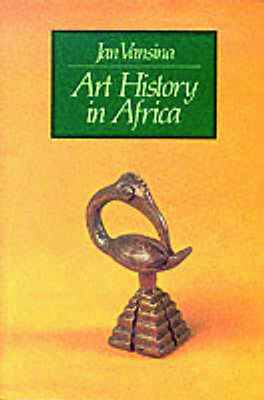 Art History in Africa - Vanisina, Jan, and Vansina, Jan