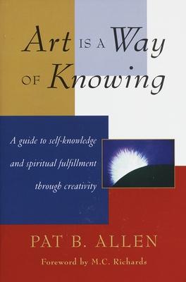 Art Is a Way of Knowing - Allen, Pat B