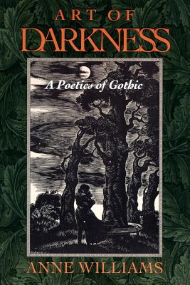 Art of Darkness: A Poetics of Gothic - Williams, Anne