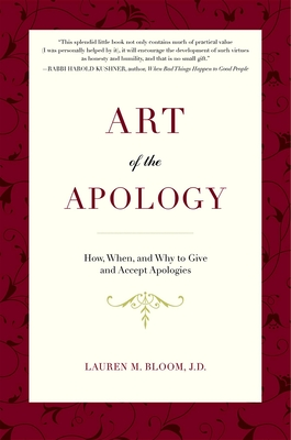 Art of the Apology: How, When, and Why to Give and Accept Apologies - Bloom, Lauren M