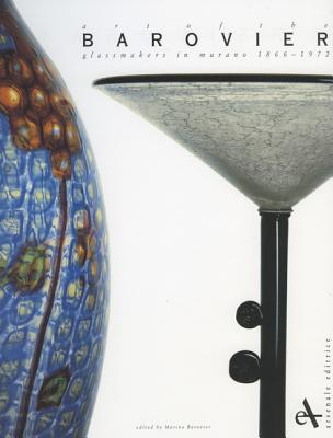 Art of the Barovier: Glassmakers in Murano 1866-1972 - Barovier, Marina (Editor), and Dorigato, Attila, and Klein, Dan (Introduction by)