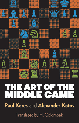 Art of the Middle Game - Keres, Paul, and Kotov, Alexander