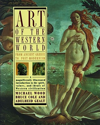 Art of the Western World: From Ancient Greece to Post Modernism - Cole, Bruce