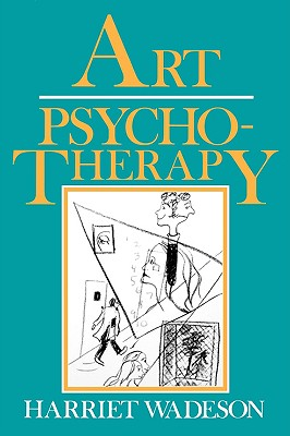 Art Psychotherapy - Wadeson, Harriet, and Wadeson