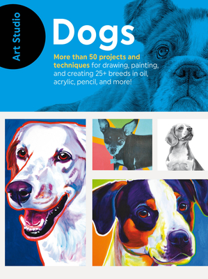 Art Studio: Dogs: More Than 50 Projects and Techniques for Drawing, Painting, and Creating 25+ Breeds in Oil, Acrylic, Pencil, and More! - Walter Foster Creative Team