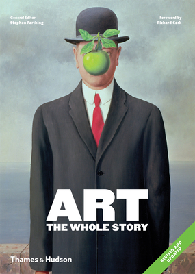 Art: The Whole Story - Farthing, Stephen (Editor), and Cork, Richard (Foreword by)