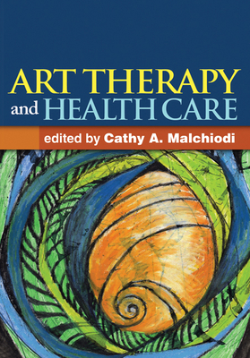 Art Therapy and Health Care - Malchiodi, Cathy A, PhD, Lpcc (Editor)