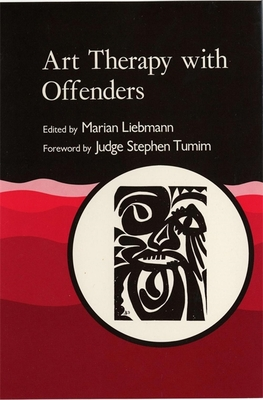 Art Therapy with Offenders - Liebmann, Marian (Editor)