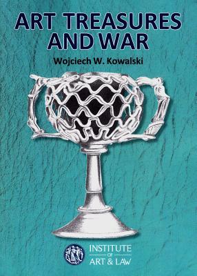 Art Treasures and War - Kowalski, Wojciech W., and Schadla-Hall, Tim