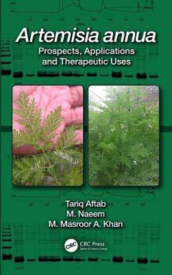 Artemisia annua: Prospects, Applications and Therapeutic Uses - Aftab, Tariq (Editor), and Naeem, M. (Editor), and Khan, M. Masroor A. (Editor)