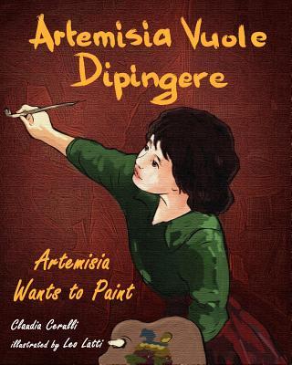 Artemisia Vuole Dipingere - Artemisia Wants to Paint, a Tale about Italian Artist Artemisia Gentileschi - Cerulli, Claudia, and Latti, Leo (Illustrator)