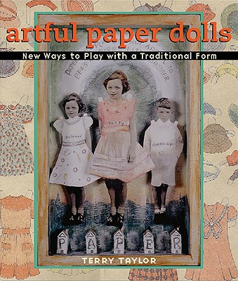 Artful Paper Dolls: New Ways to Play with a Traditional Form - Taylor, Terry