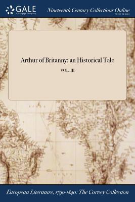 Arthur of Britanny: An Historical Tale; Vol. III - Anonymous