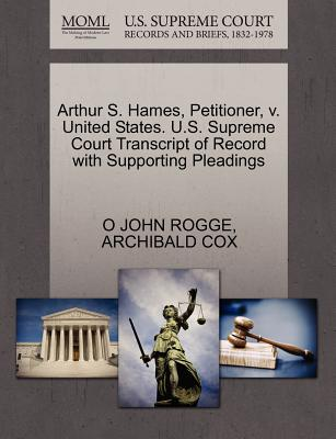 Arthur S. Hames, Petitioner, V. United States. U.S. Supreme Court Transcript of Record with Supporting Pleadings - Rogge, O John, and Cox, Archibald