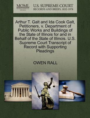 Arthur T. Galt and Ida Cook Galt, Petitioners, V. Department of Public Works and Buildings of the State of Illinois for and in Behalf of the State of Illinois. U.S. Supreme Court Transcript of Record with Supporting Pleadings - Rall, Owen
