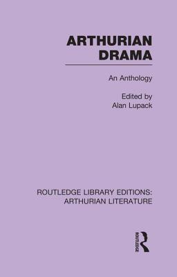 Arthurian Drama: An Anthology - Lupack, Alan (Editor)