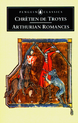 Arthurian Romances - Chretien De Troyes, and Kibler, William W (Translated by), and Kibler, William W (Notes by)