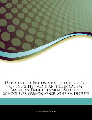 Articles on 18th-Century Philosophy, Including: Age of Enlightenment, Anti-Clericalism, American Enlightenment, Scottish School of Common Sense, Atheism Dispute - Hephaestus Books, and Books, Hephaestus