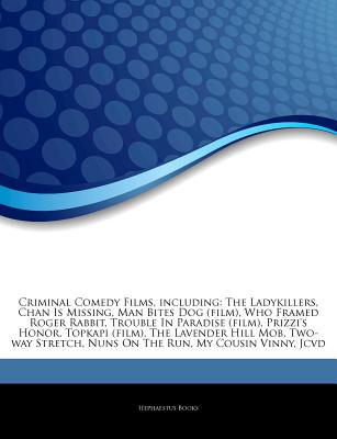 Articles on Criminal Comedy Films, Including: The Ladykillers, Chan Is Missing, Man Bites Dog (Film), Who Framed Roger Rabbit, Trouble in Paradise (Film), Prizzi's Honor, Topkapi (Film), the Lavender Hill Mob, Two-Way Stretch - Hephaestus Books