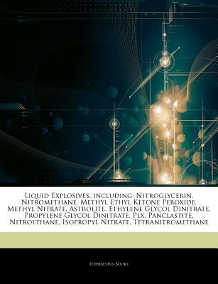 Articles on Liquid Explosives, Including: Nitroglycerin