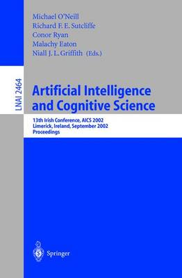Artificial Intelligence and Cognitive Science: 13th Irish International Conference, Aics 2002, Limerick, Ireland, September 12-13, 2002. Proceedings - O'Neill, Michael (Editor), and Sutcliffe, Richard F E (Editor), and Ryan, Conor (Editor)