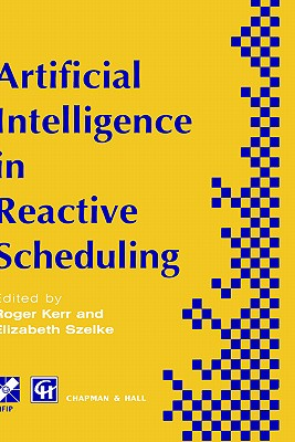 Artificial Intelligence in Reactive Scheduling - Kerr, R (Editor), and Szelke, E (Editor)