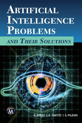 Artificial Intelligence Problems and Their Solutions - Kopec, Danny, and Shetty, Shweta, and Pileggi, Christopher