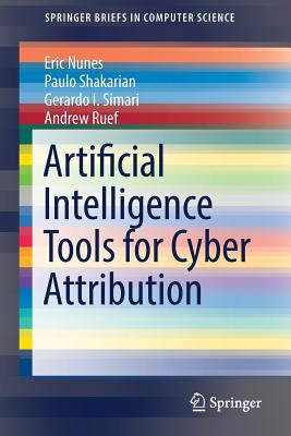 Artificial Intelligence Tools for Cyber Attribution - Nunes, Eric, and Shakarian, Paulo, and Simari, Gerardo I