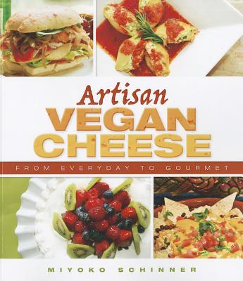 Artisan Vegan Cheese: From Everyday to Gourmet - Schinner, Miyoko Nishimoto