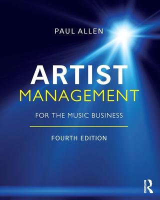 Artist Management for the Music Business - Allen, Paul